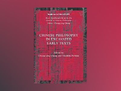 Chinese Philosophy in Excavated Early Texts av Chung-Ying Cheng