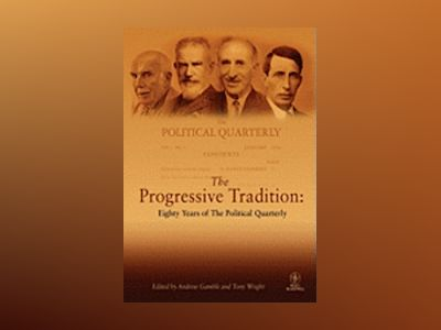 The Progressive Tradition: Eighty Years of The Political Quarterly av Andrew Gamble