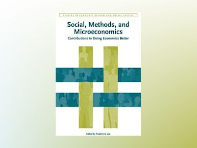 Social, Methods, and Microeconomics: Contributions to Doing Economics Bette av Frederic S. Lee