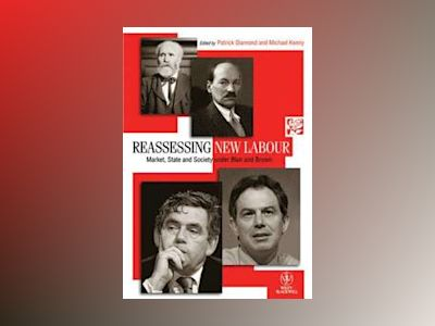 Reassessing New Labour: Market, State and Society under Blair and Brown av Patrick Diamond