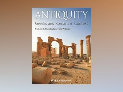Antiquity: Greeks and Romans in Context av Frederick G. Naerebout