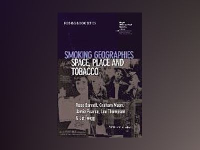 Smoking Geographies: Space, Place and Tobacco av Ross Barnett