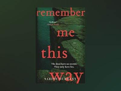 Remember me this way - a dark, twisty and suspenseful thriller from the aut av Sabine Durrant