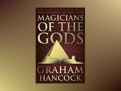 Magicians of the Gods av Graham Hancock