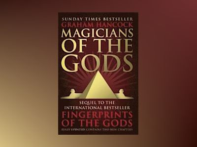 Magicians of the gods - the forgotten wisdom of earths lost civilisation - av Graham Hancock