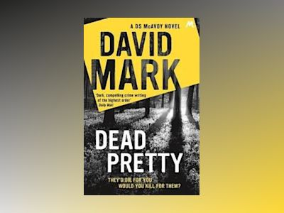 Dead pretty - the 5th ds mcavoy novel from the richard & judy bestselling a av David Mark