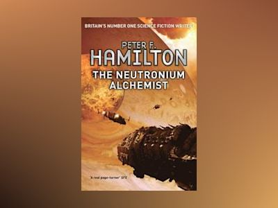 The Neutronium Alchemist : Book 2 av Peter F. Hamilton