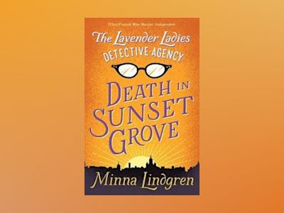 Lavender ladies detective agency: death in sunset grove av Minna Lindgren