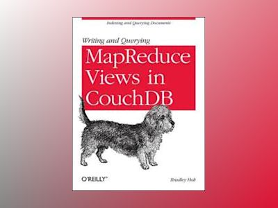 Writing and Querying MapReduce Views in CouchDB av Bradley Holt