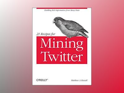21 Recipes for Mining Twitter av Matthew A. Russell