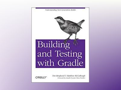 Building and Testing with Gradle av Matthew McCullough