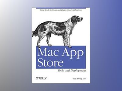 Mac App Store Tools and Deployment av Wei-Meng Lee