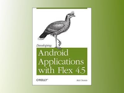 Developing Android Applications with Flex 4.5 av Rich Tretola