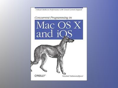 Concurrent Programming in Mac OS X and iOS av Vandad Nahavandipoor