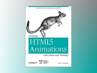 Creating HTML5 Animations with Flash and Wallaby av Ian L. McLean