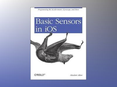 Basic Sensors in iOS av Alasdair Allan
