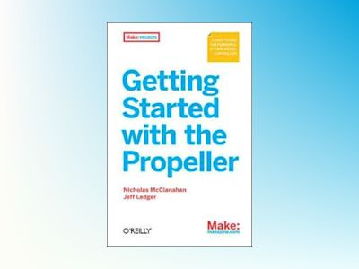 Getting Started With the Propeller av Nicholas McClanahan