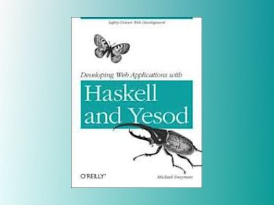 Developing Web Applications with Haskell and Yesod av Michael Snoyman