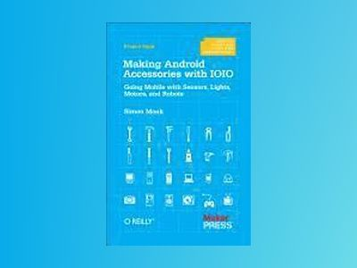 Making Android Accessories with IOIO av Simon Monk