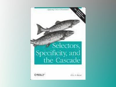 Selectors, Specificity, and the Cascade av Eric A. Meyer