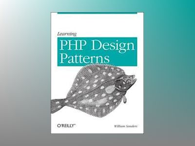 Learning PHP Design Patterns av William Sanders