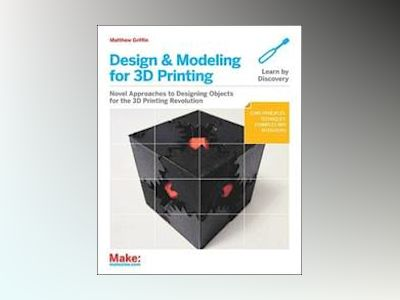 Design and Modeling for 3D Printing av Matthew Griffin