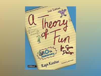 Theory of Fun for Game Design av Raph Koster