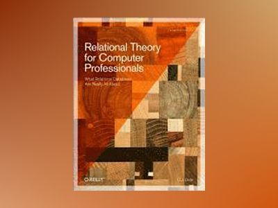 Relational Theory for Computer Professionals av C.J. Date