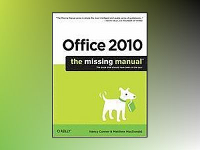 Office 2010: The Missing Manual av Nancy Conner
