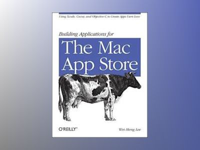 Building Applications for the Mac App Store av Wei-Meng Lee