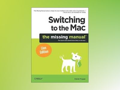 Switching to the Mac: The Missing Manual, Lion Edition av David Pogue