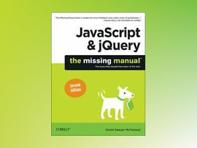 JavaScript and jQuery: The Missing Manual av David Sawyer McFarland