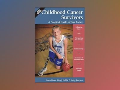 Childhood Cancer Survivors: A Practical Guide to Your Future av Nancy Keene