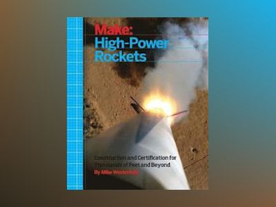 Make: High-Power Rockets av Mike Westerfield