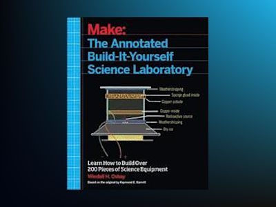 Make: The Annotated Build-It-Yourself Science Laboratory av Windell Oskay