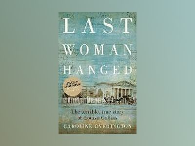 Last Woman Hanged av Caroline Overington
