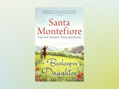 The Beekeeper's Daughter av Santa Montefiore