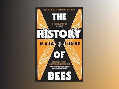 The History Of Bees av Maja Lunde