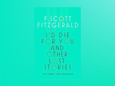 I'd Die for You: And Other Stories av F. Scott Fitzgerald