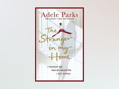 Stranger in my home: i thought she was my daughter. i was wrong. av Adele Parks
