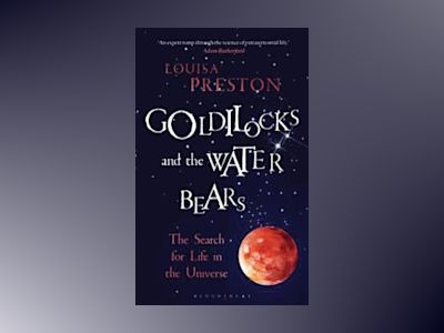 Goldilocks and the water bears - the search for life in the universe av Louisa Preston