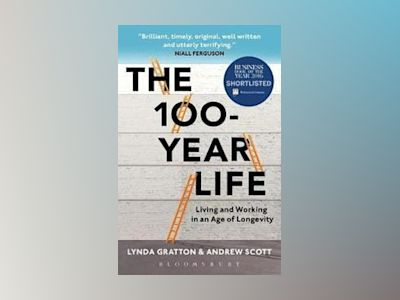 The 100-Year Life av Lynda Gratton