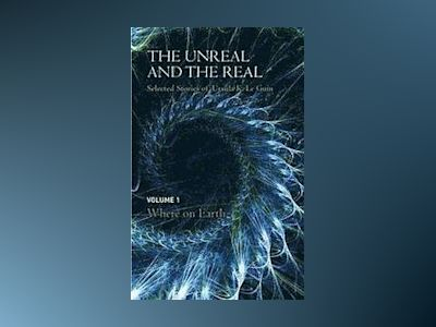 Unreal and the Real Volume Two: Where On Earth av Ursula K. Le Guin