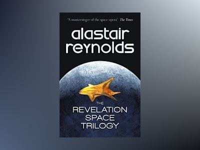 The Revelation Space Trilogy av Alastair Reynolds