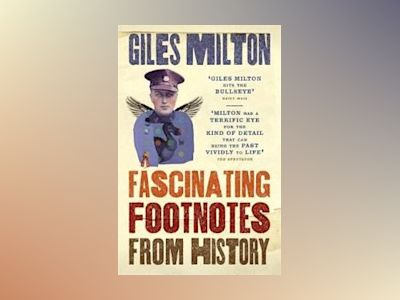 Fascinating footnotes from history av Giles Milton