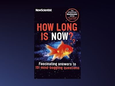 How long is now? - fascinating answers to 191 mind-boggling questions av New Scientist