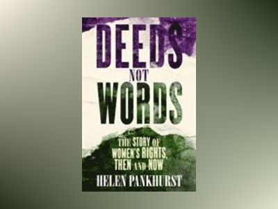 Deeds Not Words: The Story of Women's Rights - Then and Now av Helen Pankhurst