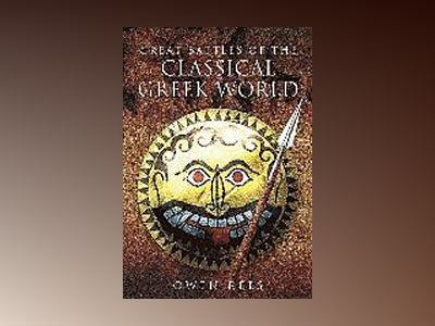 Great Battles of the Classical Greek World av Owen Rees