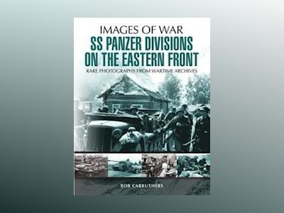 SS Panzer Divisions on the Eastern Front av Bob Carruthers