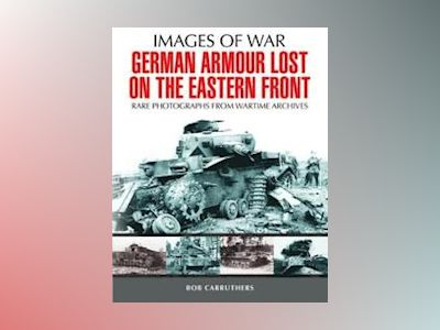 German Armour Lost in Combat on the Eastern Front av Bob Carruthers